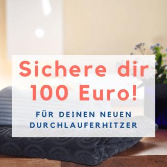 Bild mit Schriftzug Sichere dir 100! Für deinen neuen Durchlauferhitzer
